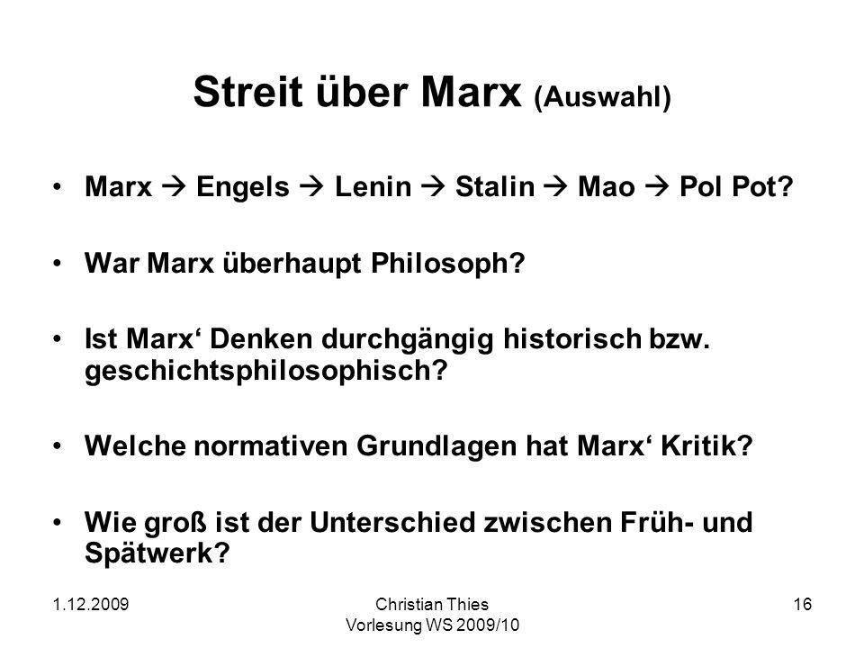 1.12.2009Christian Thies Vorlesung WS 2009/10 16 Streit über Marx (Auswahl) Marx Engels Lenin Stalin Mao Pol Pot? War Marx überhaupt Philosoph? Ist Ma