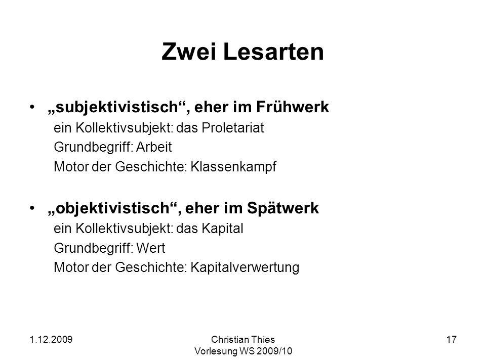 1.12.2009Christian Thies Vorlesung WS 2009/10 17 Zwei Lesarten subjektivistisch, eher im Frühwerk ein Kollektivsubjekt: das Proletariat Grundbegriff: