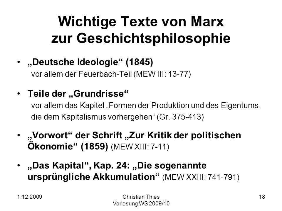 1.12.2009Christian Thies Vorlesung WS 2009/10 18 Wichtige Texte von Marx zur Geschichtsphilosophie Deutsche Ideologie (1845) vor allem der Feuerbach-T
