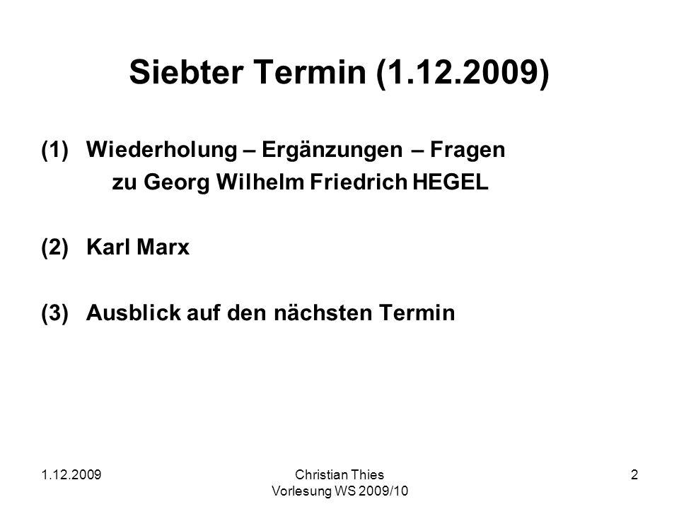 1.12.2009Christian Thies Vorlesung WS 2009/10 2 Siebter Termin (1.12.2009) (1)Wiederholung – Ergänzungen – Fragen zu Georg Wilhelm Friedrich HEGEL (2)