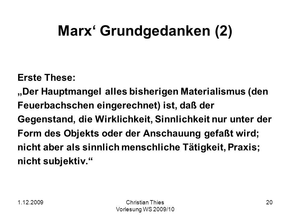 1.12.2009Christian Thies Vorlesung WS 2009/10 20 Marx Grundgedanken (2) Erste These: Der Hauptmangel alles bisherigen Materialismus (den Feuerbachsche