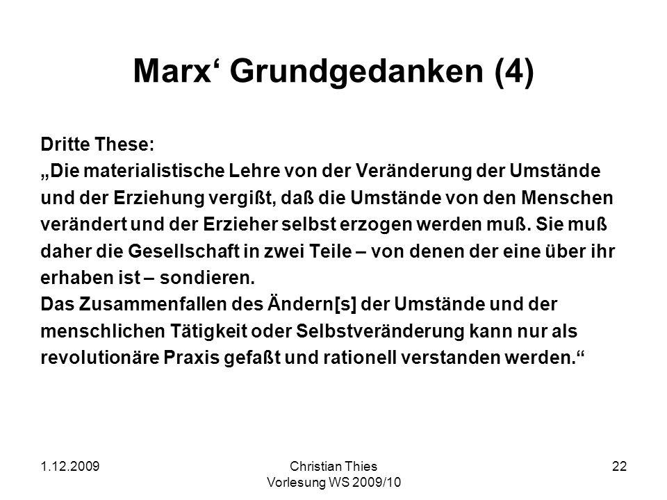 1.12.2009Christian Thies Vorlesung WS 2009/10 22 Marx Grundgedanken (4) Dritte These: Die materialistische Lehre von der Veränderung der Umstände und