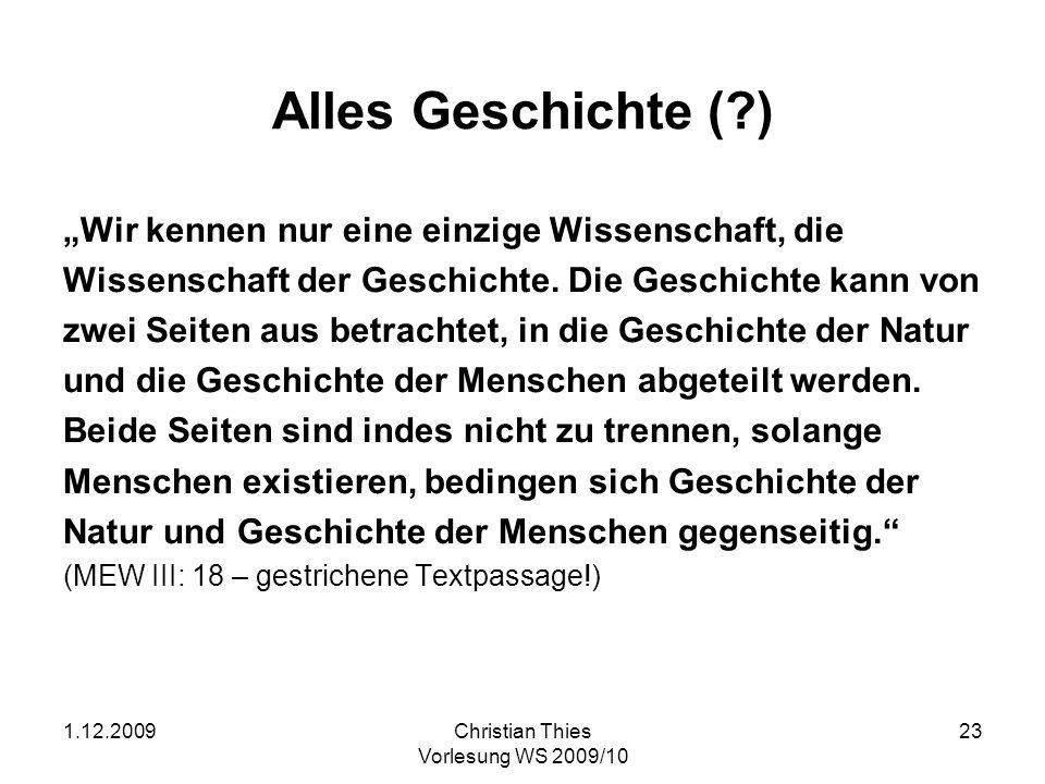 1.12.2009Christian Thies Vorlesung WS 2009/10 23 Alles Geschichte (?) Wir kennen nur eine einzige Wissenschaft, die Wissenschaft der Geschichte. Die G