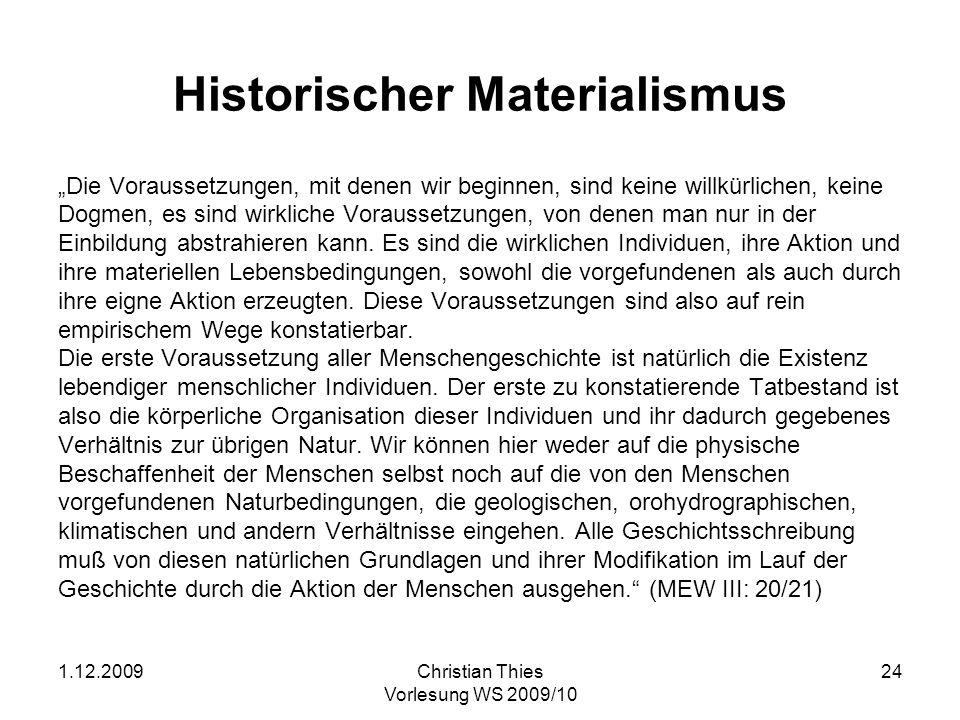 1.12.2009Christian Thies Vorlesung WS 2009/10 24 Historischer Materialismus Die Voraussetzungen, mit denen wir beginnen, sind keine willkürlichen, kei