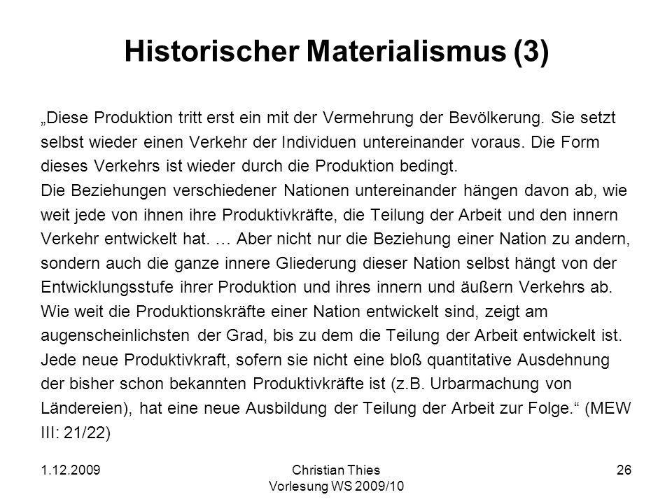 1.12.2009Christian Thies Vorlesung WS 2009/10 26 Historischer Materialismus (3) Diese Produktion tritt erst ein mit der Vermehrung der Bevölkerung. Si