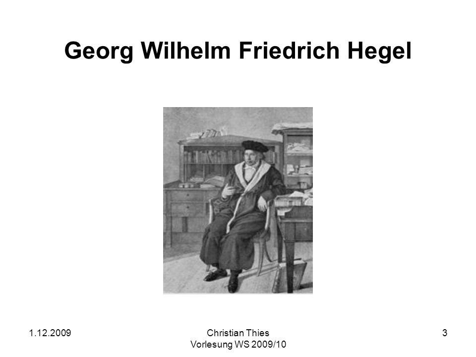 1.12.2009Christian Thies Vorlesung WS 2009/10 3 Georg Wilhelm Friedrich Hegel