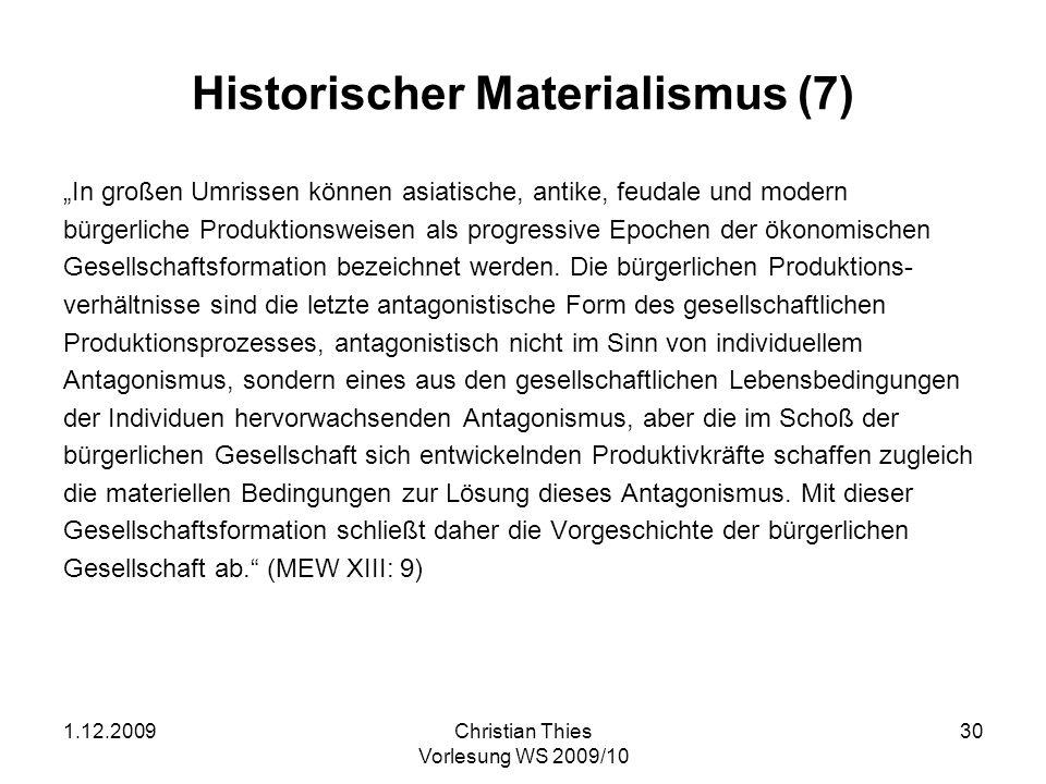 1.12.2009Christian Thies Vorlesung WS 2009/10 30 Historischer Materialismus (7) In großen Umrissen können asiatische, antike, feudale und modern bürge