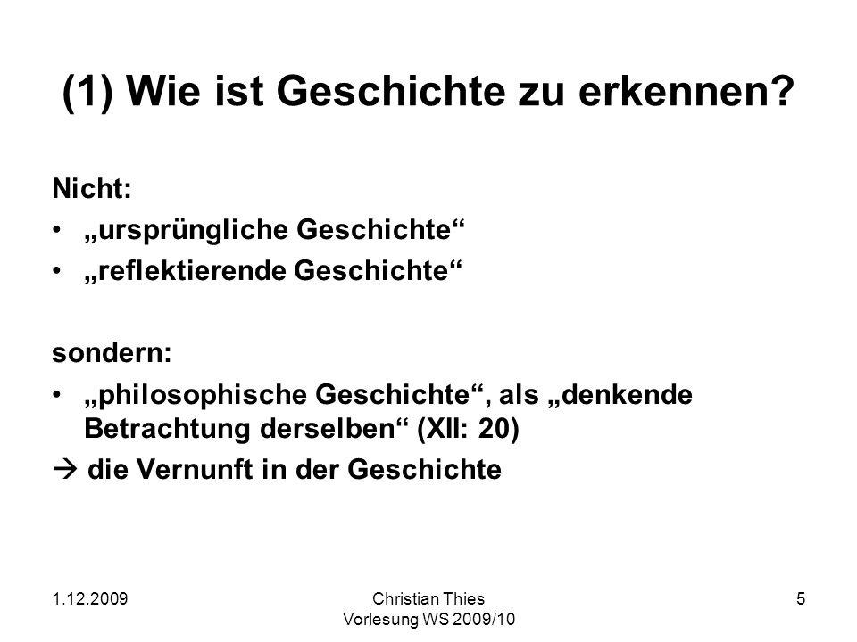 1.12.2009Christian Thies Vorlesung WS 2009/10 5 (1) Wie ist Geschichte zu erkennen? Nicht: ursprüngliche Geschichte reflektierende Geschichte sondern: