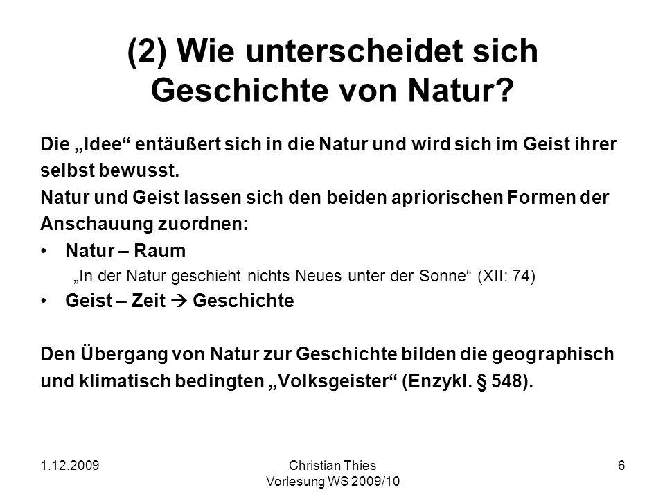 1.12.2009Christian Thies Vorlesung WS 2009/10 6 (2) Wie unterscheidet sich Geschichte von Natur? Die Idee entäußert sich in die Natur und wird sich im