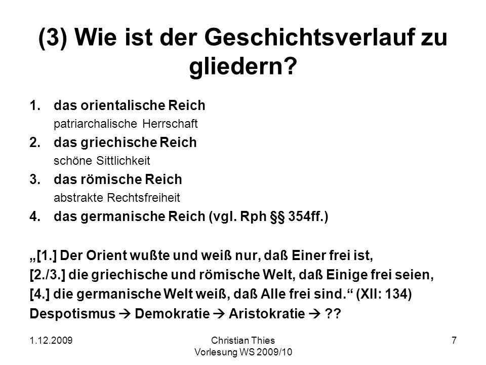 1.12.2009Christian Thies Vorlesung WS 2009/10 7 (3) Wie ist der Geschichtsverlauf zu gliedern? 1.das orientalische Reich patriarchalische Herrschaft 2