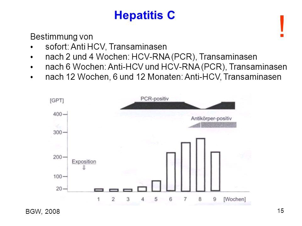 15 Hepatitis C Bestimmung von sofort: Anti HCV, Transaminasen nach 2 und 4 Wochen: HCV-RNA (PCR), Transaminasen nach 6 Wochen: Anti-HCV und HCV-RNA (P
