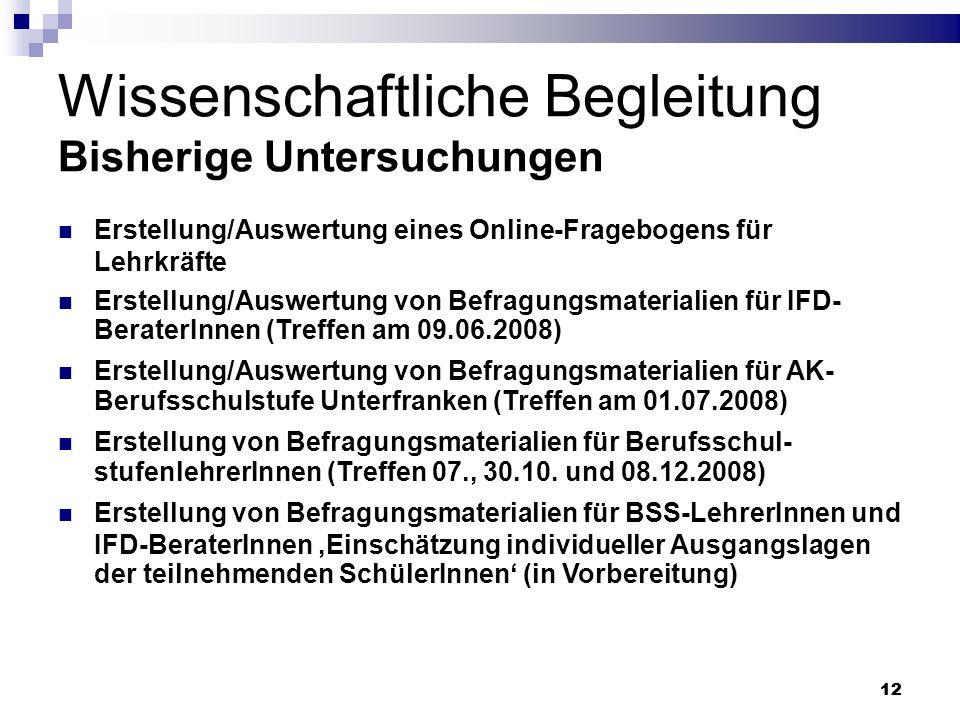 12 Wissenschaftliche Begleitung Bisherige Untersuchungen Erstellung/Auswertung eines Online-Fragebogens für Lehrkräfte Erstellung/Auswertung von Befra