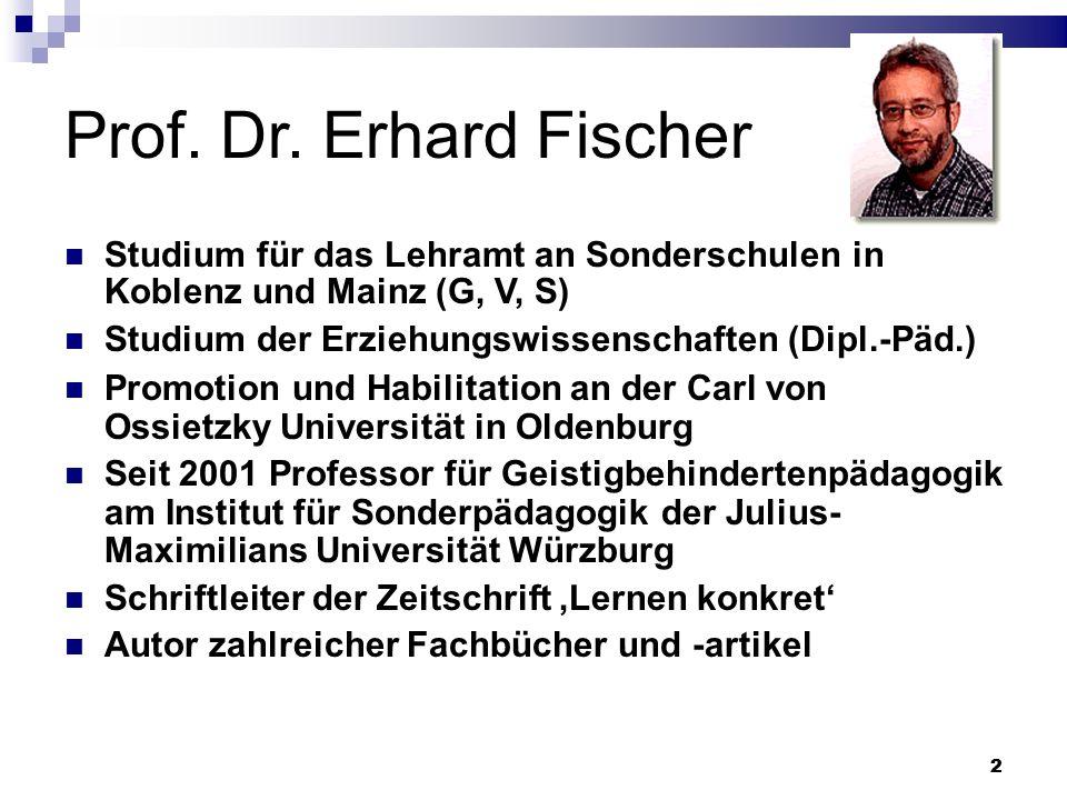22 Prof. Dr. Erhard Fischer Studium für das Lehramt an Sonderschulen in Koblenz und Mainz (G, V, S) Studium der Erziehungswissenschaften (Dipl.-Päd.)