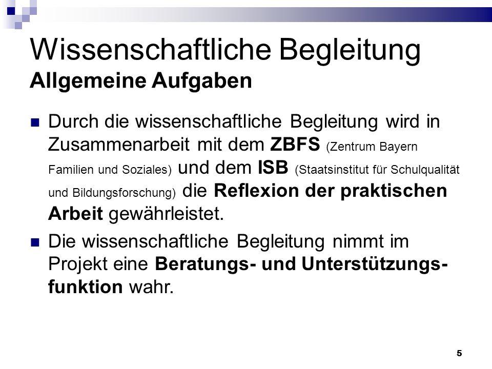 55 Wissenschaftliche Begleitung Allgemeine Aufgaben Durch die wissenschaftliche Begleitung wird in Zusammenarbeit mit dem ZBFS (Zentrum Bayern Familie