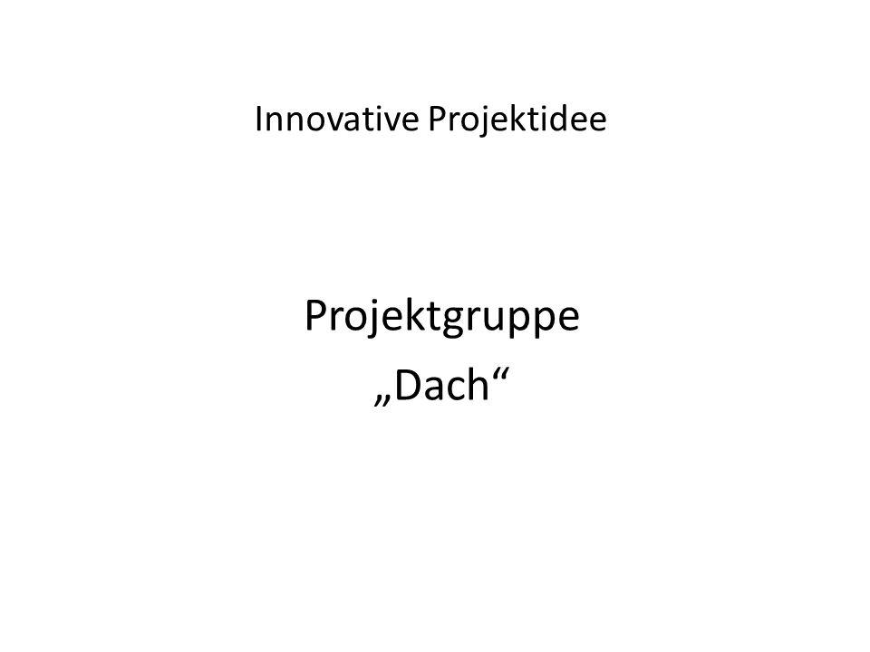 Innovative Projektidee Projektgruppe Dach