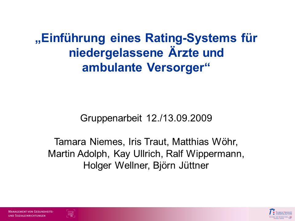 Einführung eines Rating-Systems für niedergelassene Ärzte und ambulante Versorger Gruppenarbeit 12./13.09.2009 Tamara Niemes, Iris Traut, Matthias Wöh