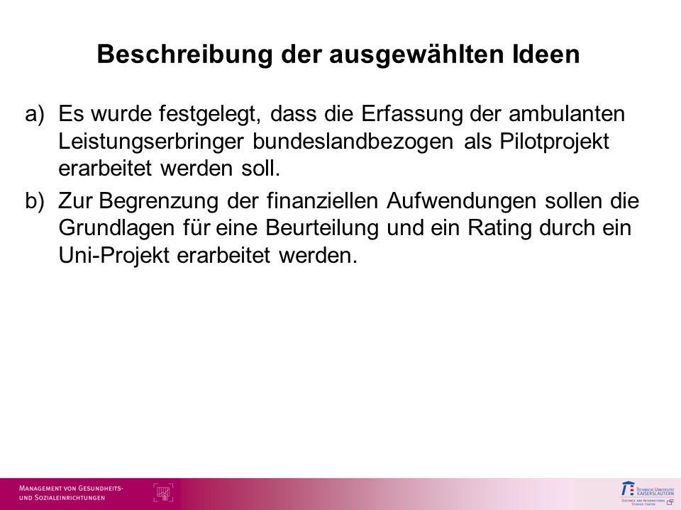 Beschreibung der ausgewählten Ideen a)Es wurde festgelegt, dass die Erfassung der ambulanten Leistungserbringer bundeslandbezogen als Pilotprojekt era