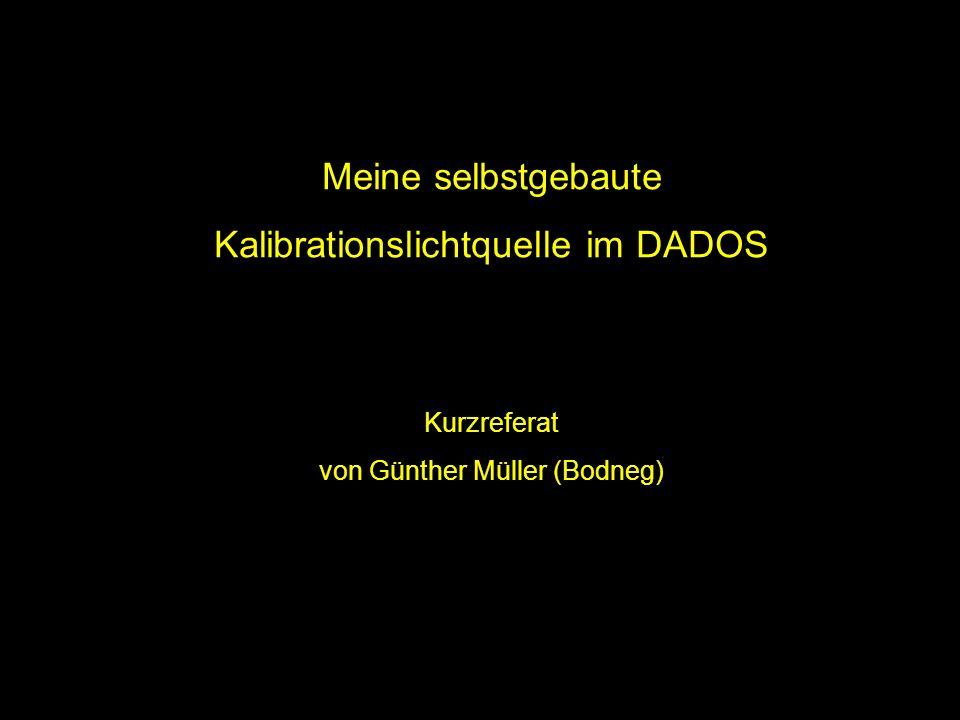 Meine selbstgebaute Kalibrationslichtquelle im DADOS Kurzreferat von Günther Müller (Bodneg)