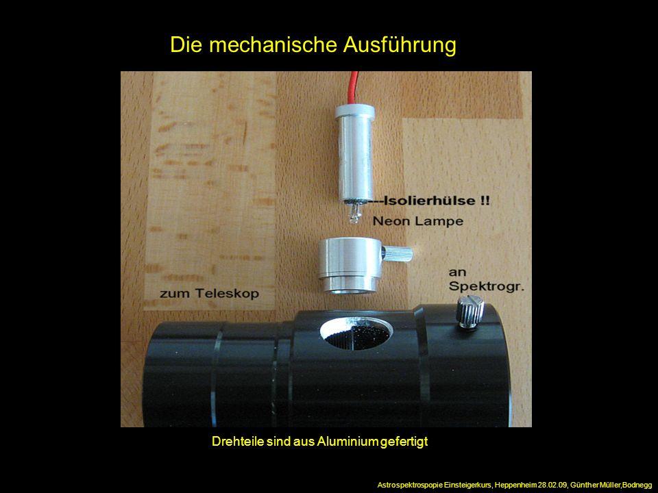 Die mechanische Ausführung Drehteile sind aus Aluminium gefertigt Astrospektrospopie Einsteigerkurs, Heppenheim 28.02.09, Günther Müller,Bodnegg