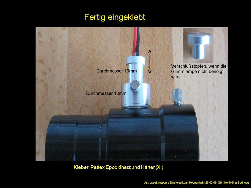 Fertig eingeklebt Astrospektrospopie Einsteigerkurs, Heppenheim 28.02.09, Günther Müller,Bodnegg Kleber: Pattex Epoxidharz und Härter (Xi)