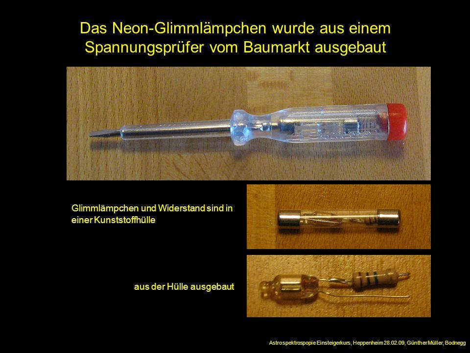Das Neon-Glimmlämpchen wurde aus einem Spannungsprüfer vom Baumarkt ausgebaut Astrospektrospopie Einsteigerkurs, Heppenheim 28.02.09, Günther Müller,