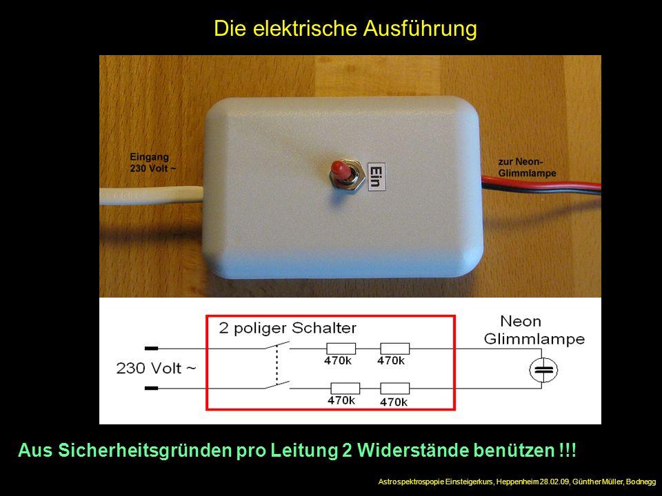 Die elektrische Ausführung Astrospektrospopie Einsteigerkurs, Heppenheim 28.02.09, Günther Müller, Bodnegg Aus Sicherheitsgründen pro Leitung 2 Widers