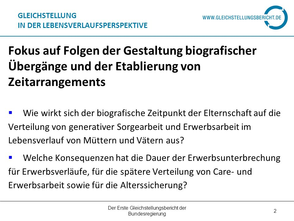 Der Erste Gleichstellungsbericht der Bundesregierung 2 GLEICHSTELLUNG IN DER LEBENSVERLAUFSPERSPEKTIVE Fokus auf Folgen der Gestaltung biografischer Ü