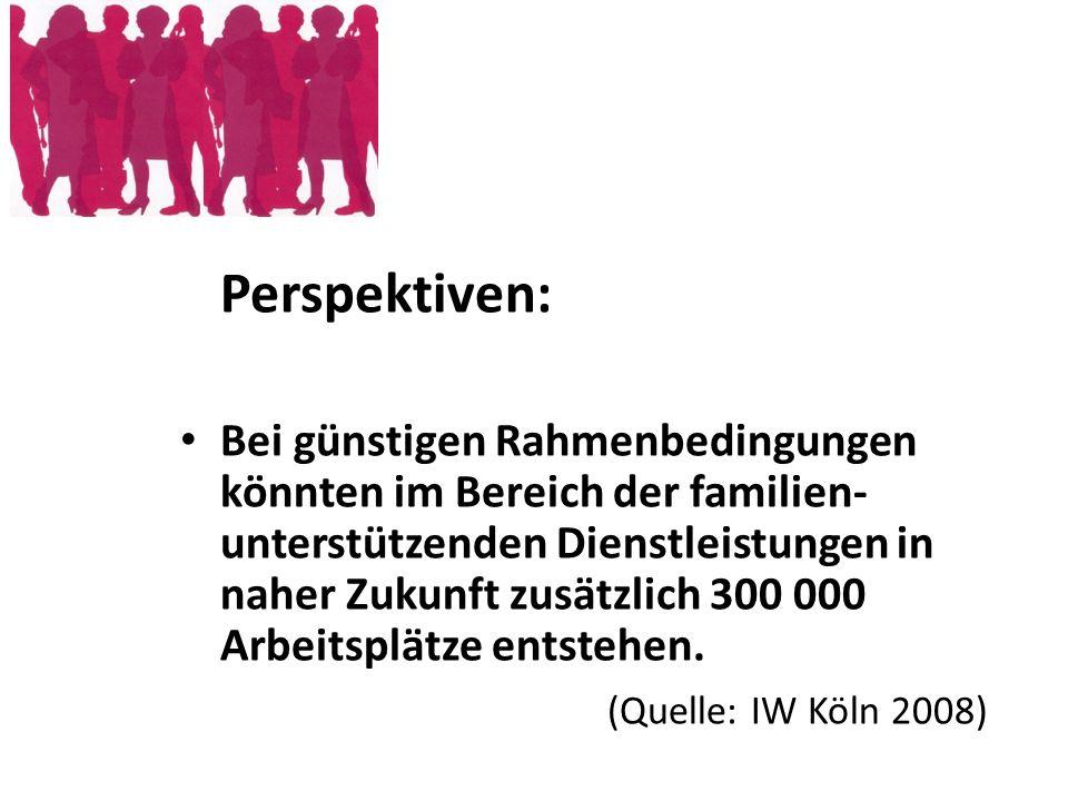 Perspektiven: Bei günstigen Rahmenbedingungen könnten im Bereich der familien- unterstützenden Dienstleistungen in naher Zukunft zusätzlich 300 000 Ar