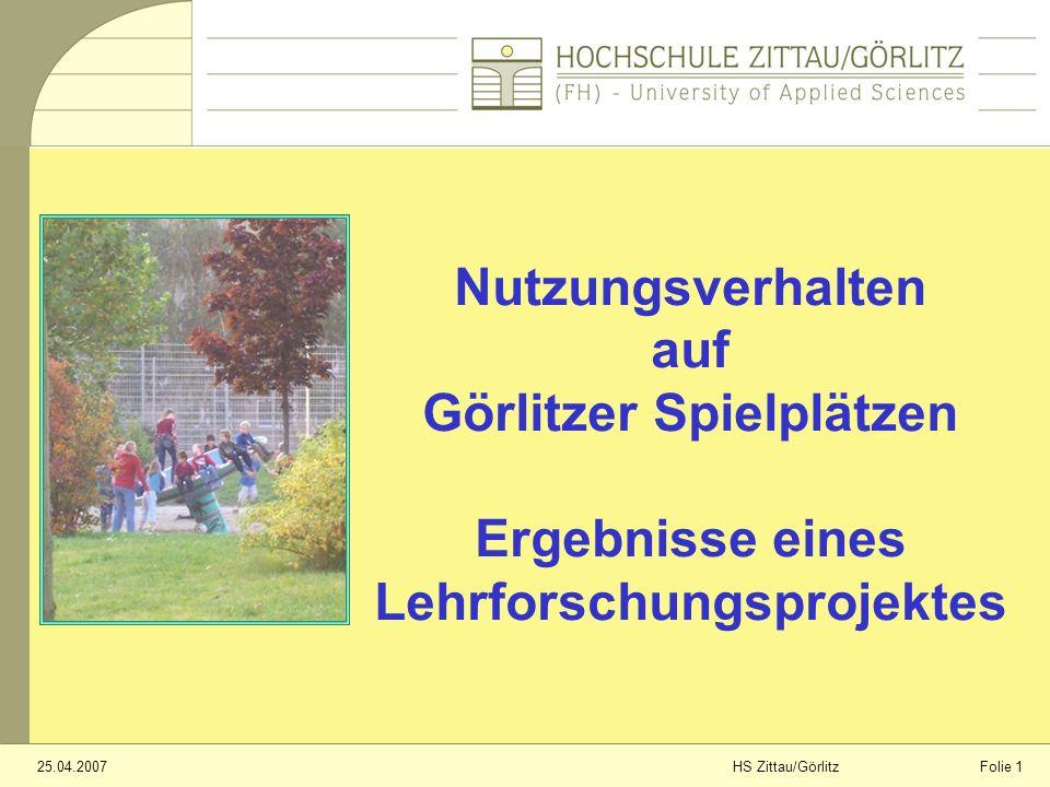 Folie 125.04.2007HS Zittau/Görlitz Nutzungsverhalten auf Görlitzer Spielplätzen Ergebnisse eines Lehrforschungsprojektes