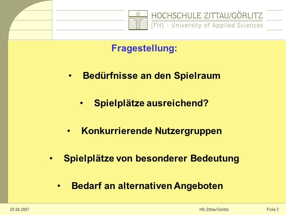Folie 325.04.2007HS Zittau/Görlitz Fragestellung: Bedürfnisse an den Spielraum Spielplätze ausreichend.