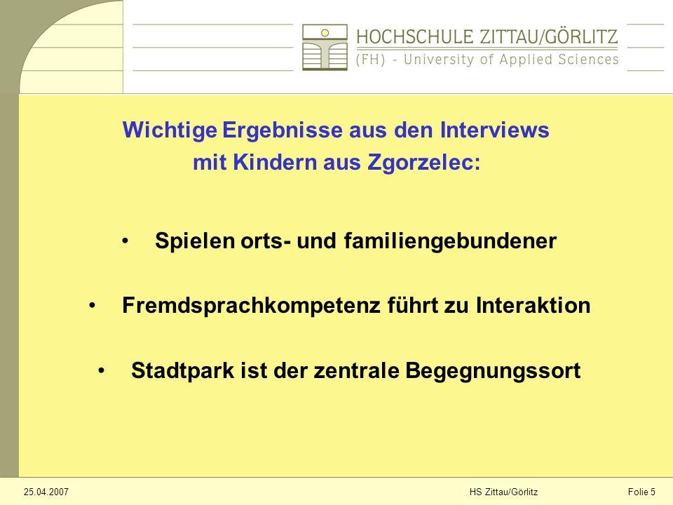 Folie 625.04.2007HS Zittau/Görlitz Mehrgenerationenspielplatz Stadtpark weiter entwickeln Bedarf an speziellen Angeboten bei den Größeren Problemort: Lutherplatz Empfehlungen: