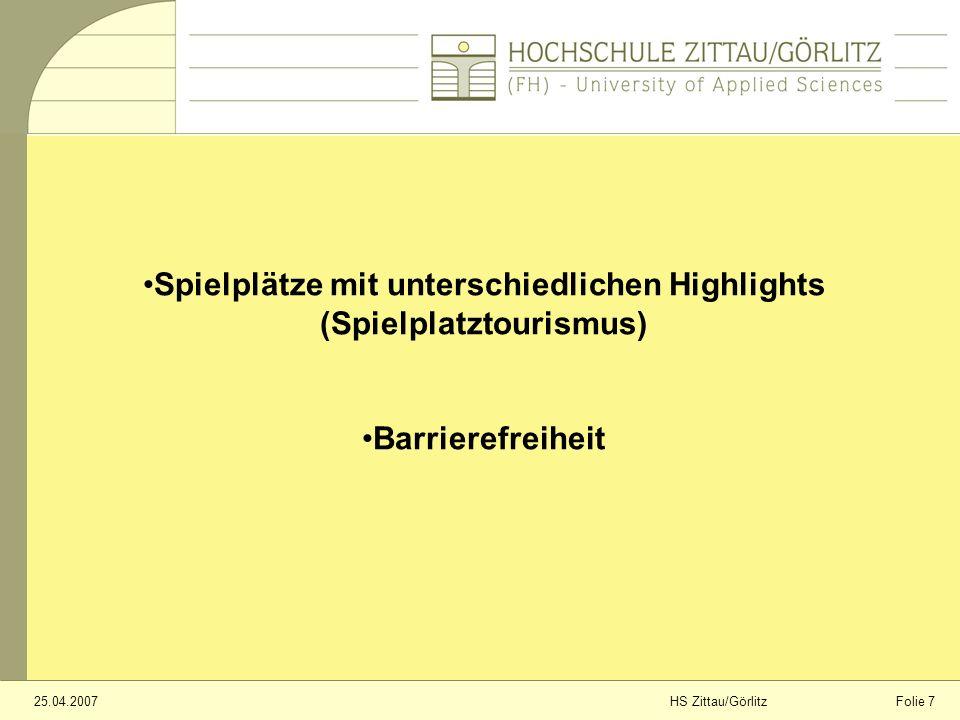 Folie 725.04.2007HS Zittau/Görlitz Spielplätze mit unterschiedlichen Highlights (Spielplatztourismus) Barrierefreiheit