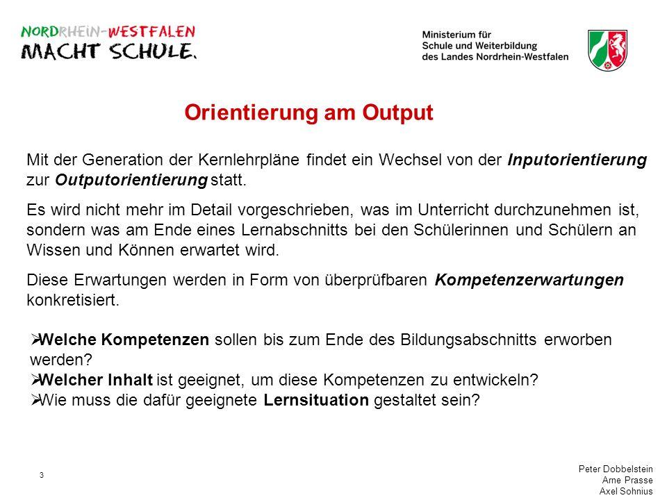 Peter Dobbelstein Arne Prasse Axel Sohnius 3 Orientierung am Output Mit der Generation der Kernlehrpläne findet ein Wechsel von der Inputorientierung