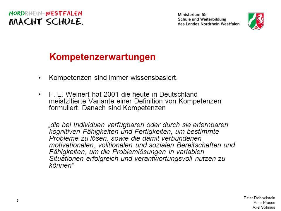 Peter Dobbelstein Arne Prasse Axel Sohnius 5 Kompetenzerwartungen Kompetenzen sind immer wissensbasiert. F. E. Weinert hat 2001 die heute in Deutschla