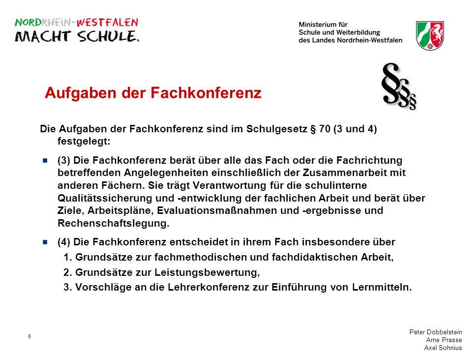 Peter Dobbelstein Arne Prasse Axel Sohnius 6 Aufgaben der Fachkonferenz Die Aufgaben der Fachkonferenz sind im Schulgesetz § 70 (3 und 4) festgelegt: