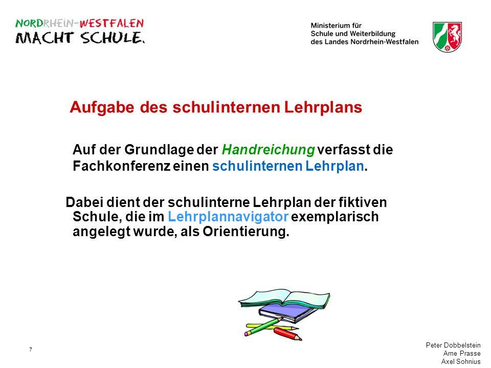 Peter Dobbelstein Arne Prasse Axel Sohnius 7 Aufgabe des schulinternen Lehrplans Auf der Grundlage der Handreichung verfasst die Fachkonferenz einen s
