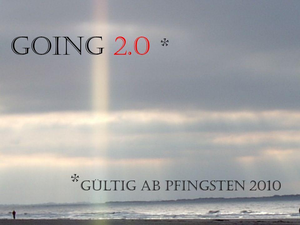 Aber das reicht nicht! GOiNG 2.0 * * gültig ab Pfingsten 2010