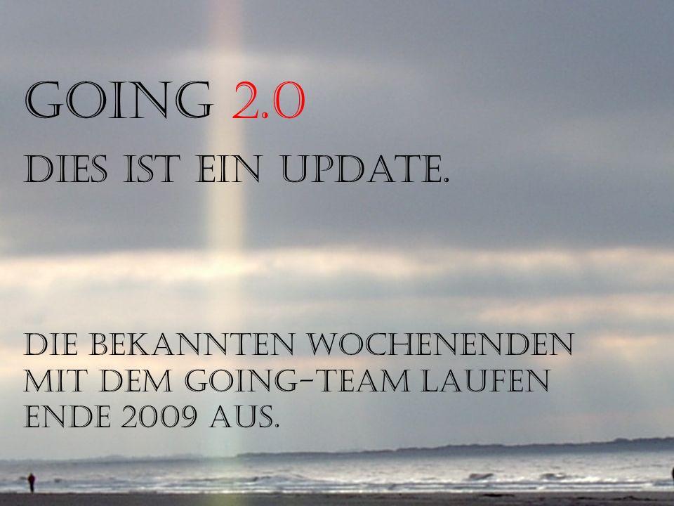 Aber das reicht nicht! GOiNG 2.0 Dies ist ein Update. Die bekannten Wochenenden mit dem GOiNG-Team laufen ende 2009 aus.