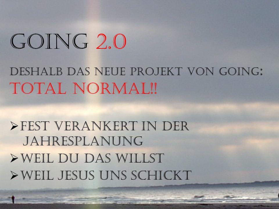 Aber das reicht nicht! GOiNG 2.0 Deshalb das neue Projekt von GOiNG : total normal!! fest verankert in der Jahresplanung weil du das willst weil Jesus
