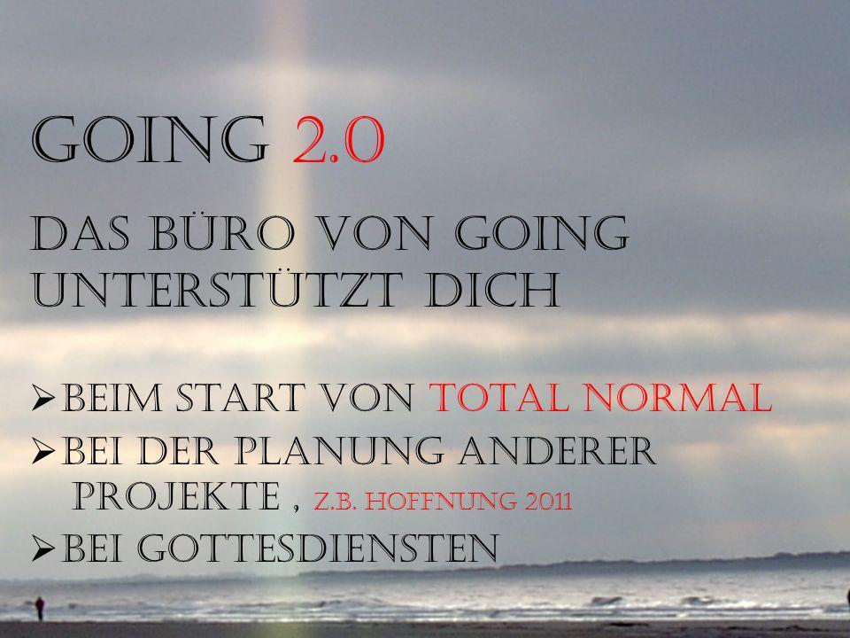 Aber das reicht nicht! GOiNG 2.0 das Büro von GOiNG unterstützt dich beim Start von Total normal bei der Planung anderer Projekte, z.b. Hoffnung 2011