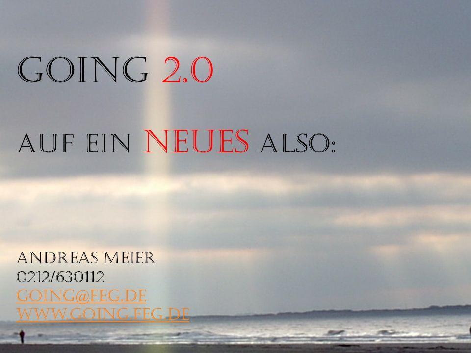 Aber das reicht nicht! GOiNG 2.0 Auf ein neues also: Andreas Meier 0212/630112 going@feg.de www.going.feg.de