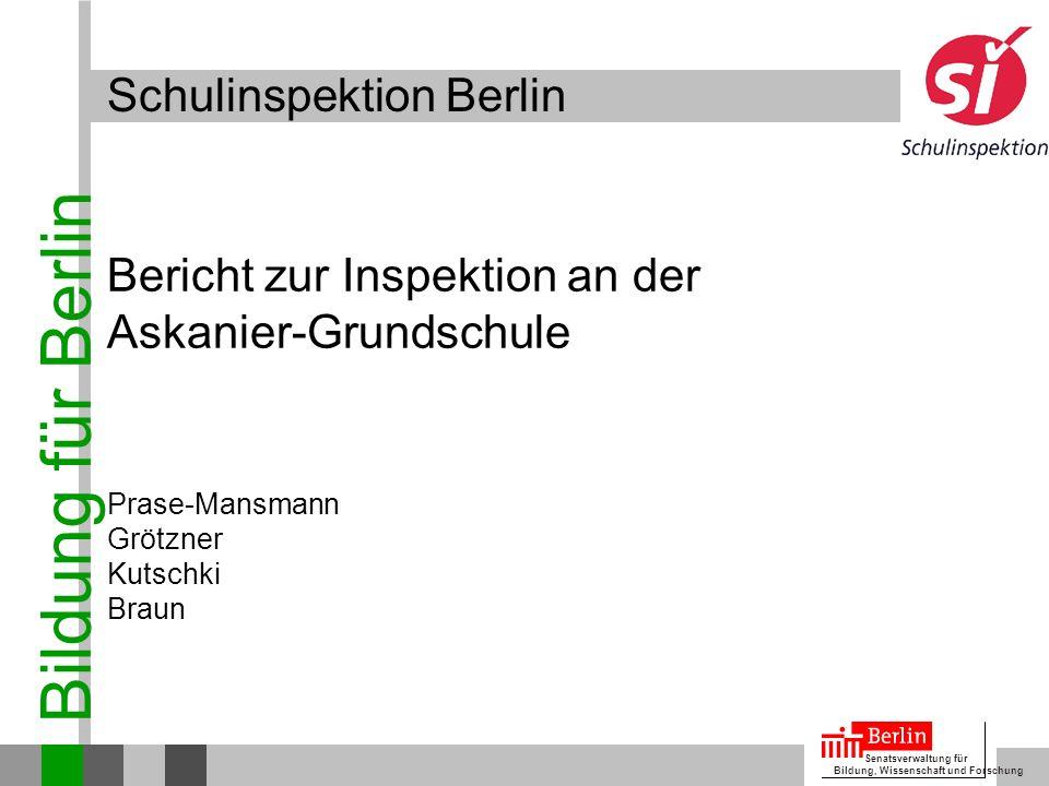 Bildung für Berlin Senatsverwaltung für Bildung, Wissenschaft und Forschung Bericht zur Inspektion an der Askanier-Grundschule Schulinspektion Berlin