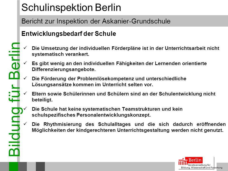 Bildung für Berlin Senatsverwaltung für Bildung, Wissenschaft und Forschung Bericht zur Inspektion der Askanier-Grundschule Schulinspektion Berlin Die