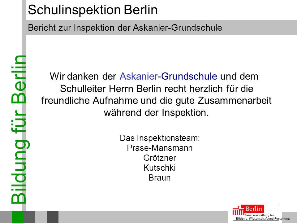 Bildung für Berlin Senatsverwaltung für Bildung, Wissenschaft und Forschung Bericht zur Inspektion der Askanier-Grundschule Schulinspektion Berlin Wir