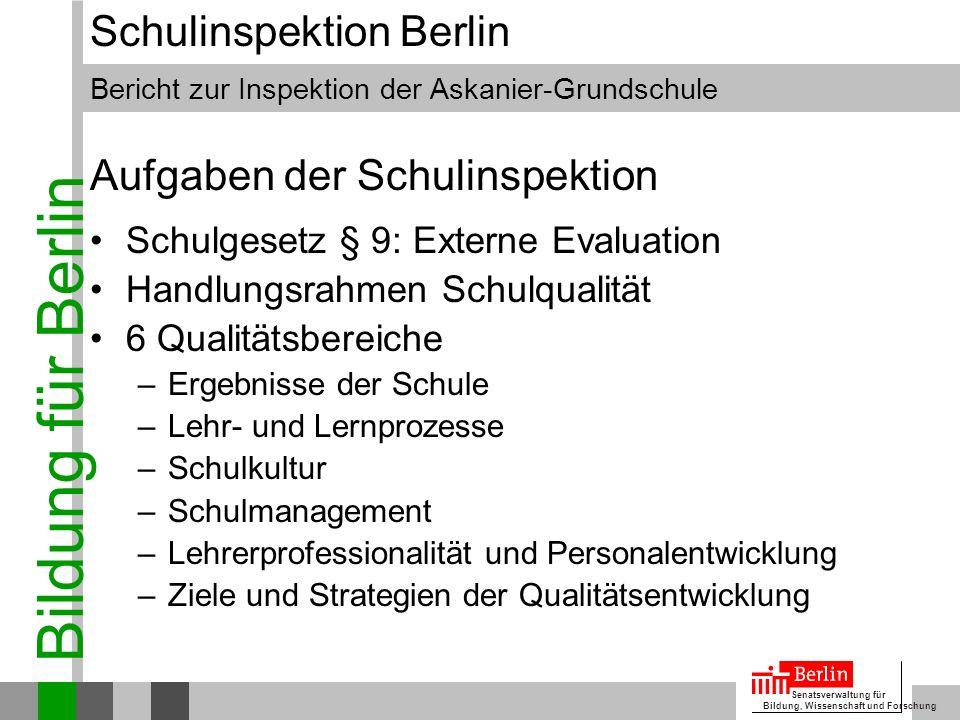 Bildung für Berlin Senatsverwaltung für Bildung, Wissenschaft und Forschung Bericht zur Inspektion der Askanier-Grundschule Schulinspektion Berlin Sch