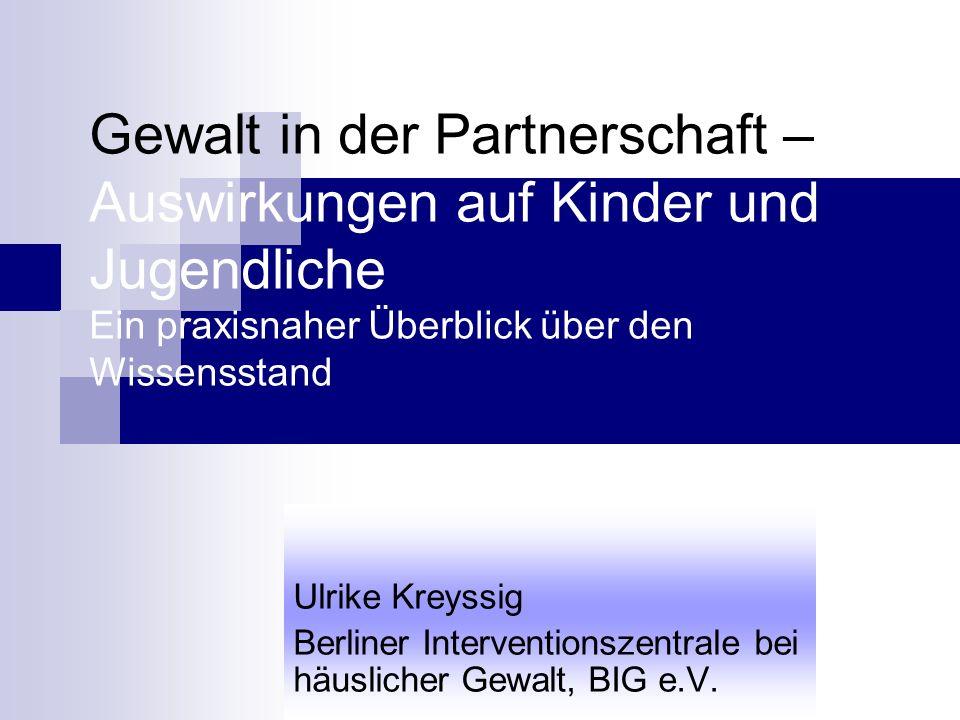 Gewalt in der Partnerschaft – Auswirkungen auf Kinder und Jugendliche Ein praxisnaher Überblick über den Wissensstand Ulrike Kreyssig Berliner Interve
