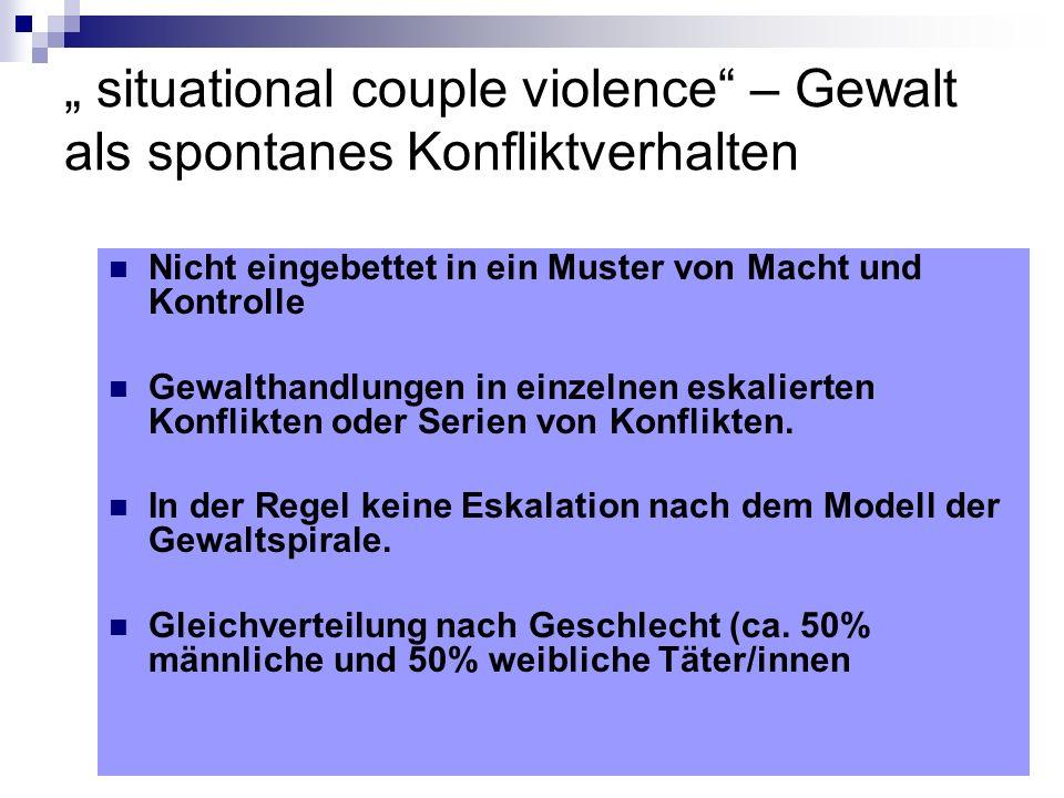 situational couple violence – Gewalt als spontanes Konfliktverhalten Nicht eingebettet in ein Muster von Macht und Kontrolle Gewalthandlungen in einze