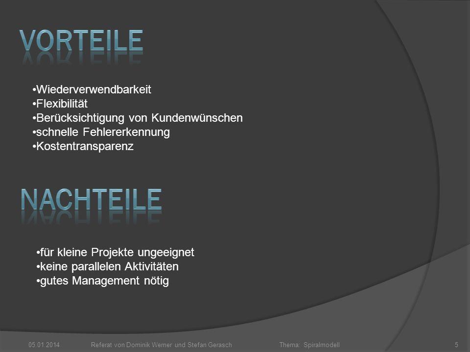 Thema: Spiralmodell 05.01.2014Referat von Dominik Werner und Stefan Gerasch5 Wiederverwendbarkeit Flexibilität Berücksichtigung von Kundenwünschen sch