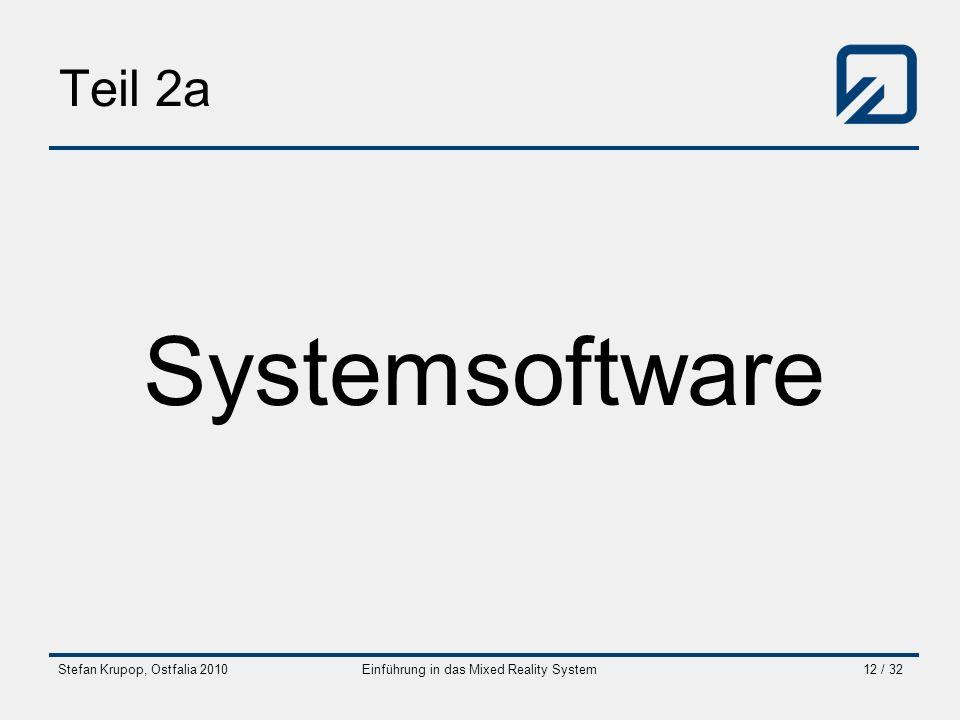 Stefan Krupop, Ostfalia 2010Einführung in das Mixed Reality System12 / 32 Teil 2a Systemsoftware