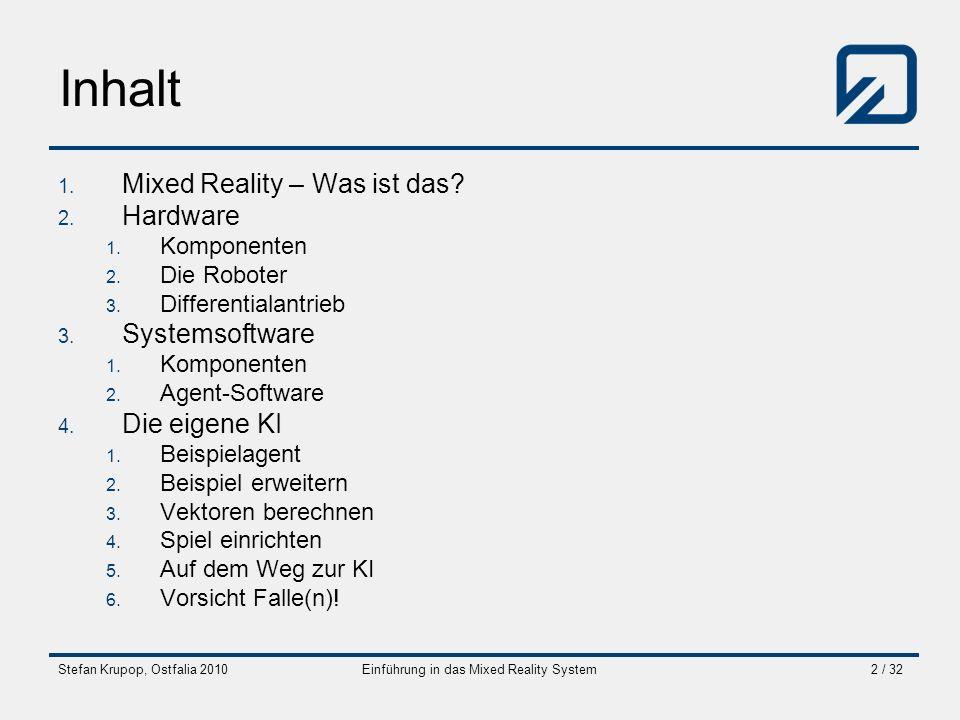 Stefan Krupop, Ostfalia 2010Einführung in das Mixed Reality System2 / 32 Inhalt 1. Mixed Reality – Was ist das? 2. Hardware 1. Komponenten 2. Die Robo